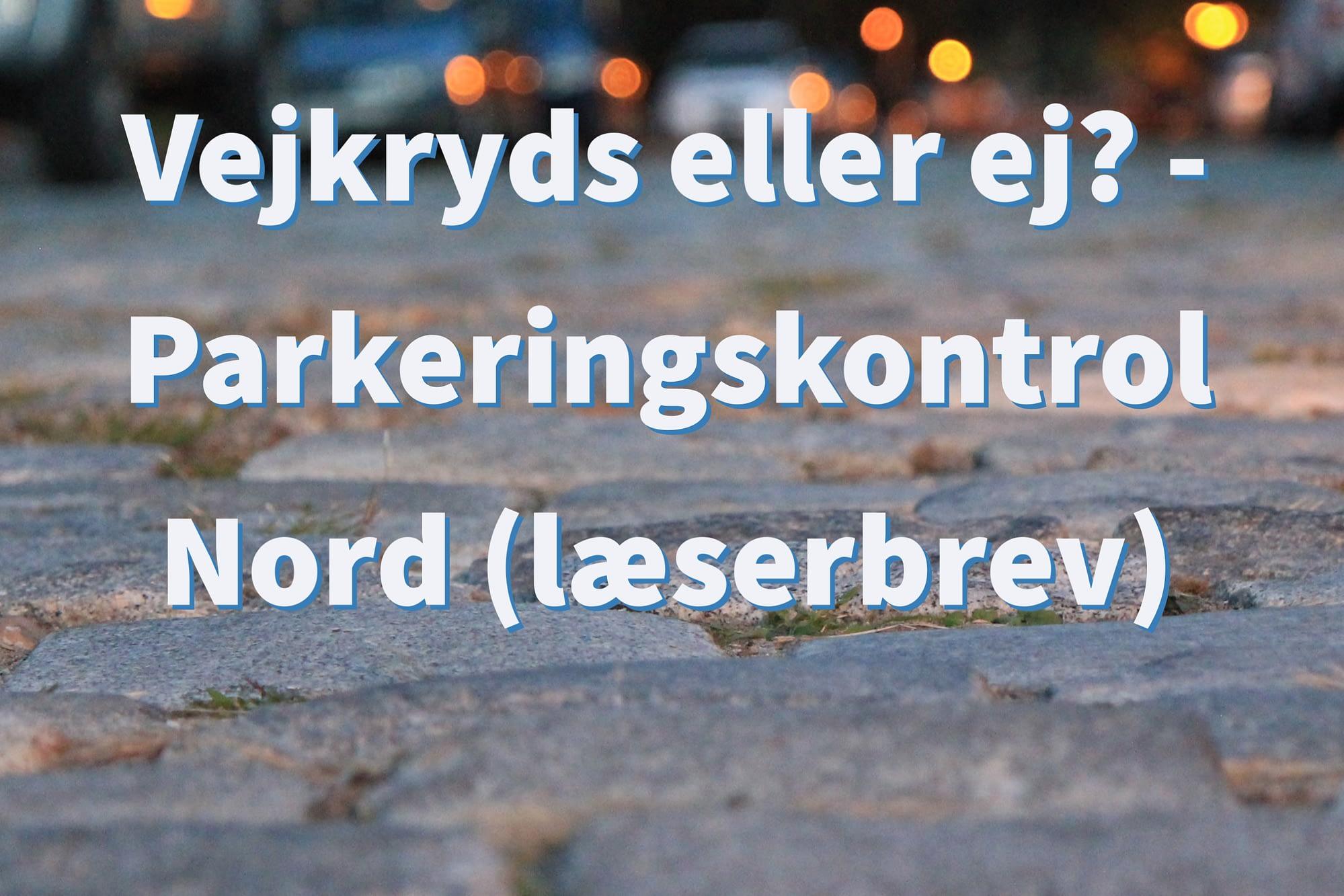 Vejkryds eller ej? – Parkeringskontrol Nord (læserbrev)